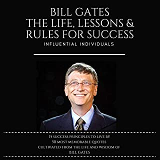 Bill Gates: The Life, Lessons & Rules for Success                   By:                                                                                                                                 Influential Individuals                               Narrated by:                                                                                                                                 David Margittai                      Length: 1 hr and 16 mins     6 ratings     Overall 4.3