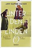 Unter den Linden 6: Roman von Ann-Sophie Kaiser