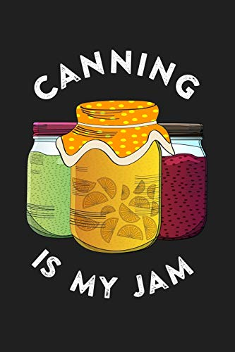 Canning is My Jam: Food Canner Journal Notebook for Canning Recipes and...