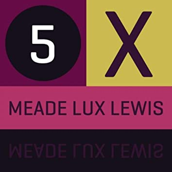5 x Meade Lux Lewis