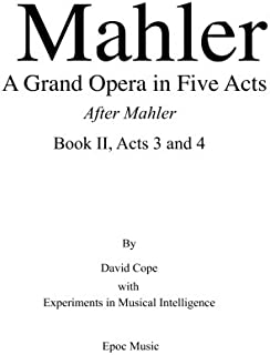 Mahler A Grand Opera in Five Acts Book II: After Mahler, Acts 3 and 4