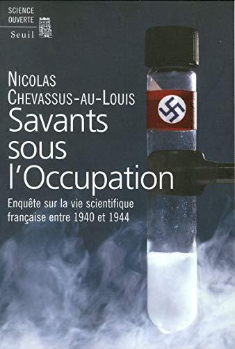 Savants sous l'Occupation : Enquête sur la vie scientifique entre 1940 et 1944