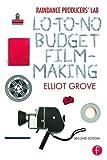 Raindance Producers' Lab Lo-To-No Budget Filmmaking: Lo-To-No Budget Filmmaking - Elliot Grove