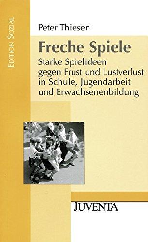 Freche Spiele: Starke Spielideen gegen Frust und Lustverlust in Schule, Jugendarbeit und Erwachsenenbildung. (Edition Sozial)