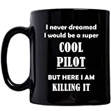 Gifts for SuperCool Pilot Mug Coffee Tea Cup Novelty Black 11oz - Aviation School Helicopter Aviator Airline Captain Aircraft Flight Navigator Airplane Plane Funny Gag Idea - Never Dreamed