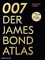 007. Der James Bond Atlas: 1954-2020: Filme, Schauplaetze und Hintergruende