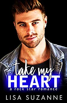 Take My Heart: A Rock Star Rom Com (My Favorite Band) by [Lisa Suzanne]