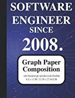 Software Engineer Since 2008 Notebook: Graph Paper Composition Notebook: Grid Paper Notebook for Software Engineers Graduated Since 2008, Quad Ruled, 100 Sheets (Large, 8.5 x 11) (Graph Paper Notebooks)