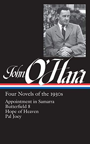 John O'Hara: Four Novels of the 1930s (Loa #313): Appointment in Samarra / Butterfield 8 / Hope of Heaven / Pal Joey