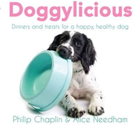 [(Doggylicious: Dinners and Treats for a Happy, Healthy Dog)] [ By (author) Philip Chaplin, By (author) Alice Needham ] [June, 2012]