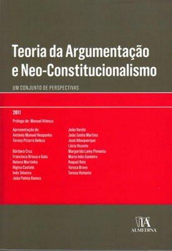 Teoria da Argumentação e Neo-Constitucionalismo. Um Conjunto de Perspectivas