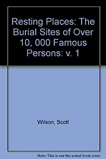 Resting Places: v. 1: The Burial Sites of Over 10, 000 Famous Persons