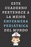 Este Cuaderno Pertenece A La Mejor Enfermera Pediátrica Del Mundo: Cuaderno De Notas Ideal Para Enfermeras Pediátricas
