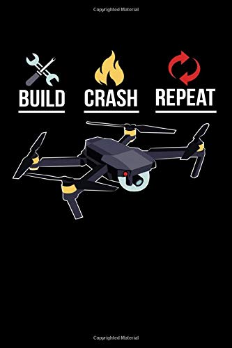 Build Crash Repeat: Do you fly drones and occasionally crash? Do you know someone who flys drones every chance they get? Then this Journal is for you, ... what the world of drone flying is all about.