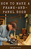 How To Make A Frame-and-Panel Door: Easy Frame and Panel Doors (English Edition)