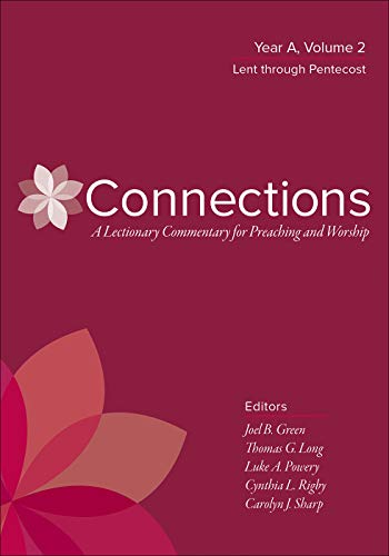 Connections: A Lectionary Commentary for Preaching and Worship: Year A, Volume 2, Lent through Pentecost by [Joel B. Green, Thomas G. Long, Luke A. Powery, Luke Powery, Cynthia L. Rigby, Carolyn J. Sharp]