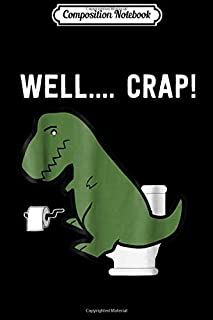 Composition Notebook: Well Crap Funny T Rex  I Dinosaur  I Trex Arms Journal/Notebook Blank Lined Ruled 6x9 100 Pages