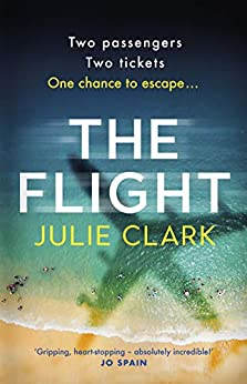 The Flight: The heart-stopping thriller of the year - The New York Times bestseller by [Julie Clark]