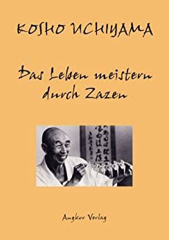 Das Leben meistern durch Zazen (German Edition) by [Kôshô Uchiyama, Stefan Pierre-Louis]