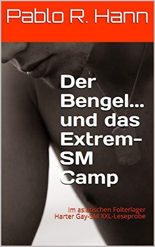 Der Bengel... und das Extrem-SM Camp: Im asiatischen Folterlager Harter Gay-SM XXL-Leseprobe