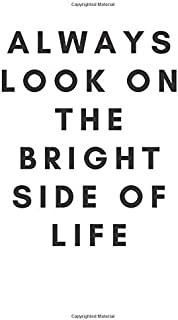 Always Look On The Bright Side Of Life: Journal | 100 Pages, Lined Paper Notebook, 6 x 9