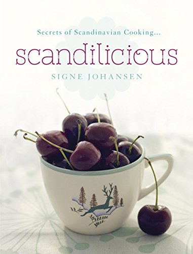Secrets of Scandinavian Cooking . . . Scandilicious (English Edition)