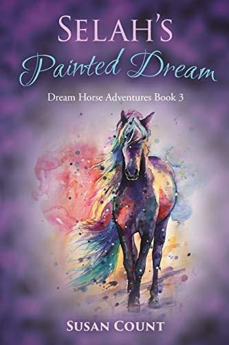 Selah's Painted Dream (Dream Horse Adventures) (Volume 3)