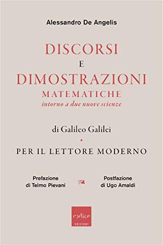 Discorsi e dimostrazioni matematiche intorno a due nuove scienze di Galileo Galilei per il lettore moderno