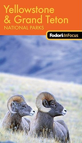 Fodor's In Focus Yellowstone & Grand Teton National Parks, 1st Edition (Travel Guide)