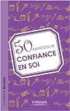 50 exercices de confiance en soi de Laurence Benatar ( 31 mai 2012 ) - Eyrolles (31 mai 2012) - 31/05/2012