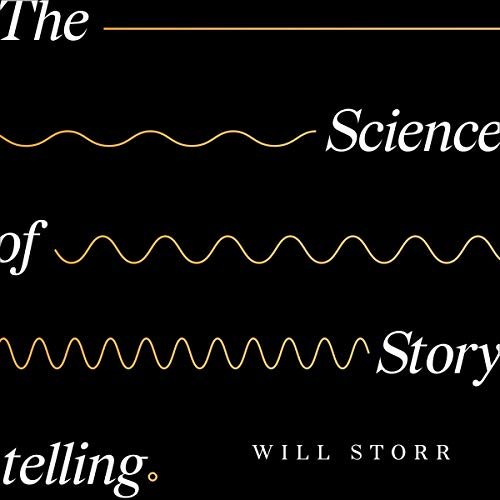 The Science of Storytelling     Why Stories Make Us Human, and How to Tell Them Better              By:                                                                                                                                 Will Storr                               Narrated by:                                                                                                                                 Will Storr                      Length: 6 hrs and 27 mins     26 ratings     Overall 4.7