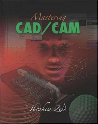 Compare Textbook Prices for Mastering CAD/CAM with Engineering Subscription Card 1 Edition ISBN 9780072976816 by Zeid,Ibrahim,Zeid, Ibrahim