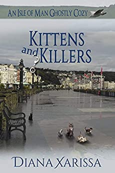 Kittens and Killers (An Isle of Man Ghostly Cozy Book 11) by [Diana Xarissa]