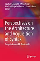 Perspectives on the Architecture and Acquisition of Syntax: Essays in Honor of R. Amritavalli