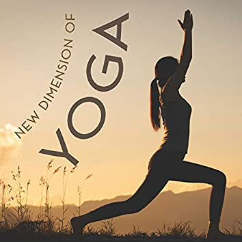New Dimension of Yoga - Collection of New Age Music Created Especially for Asana Training and Deep Meditation, Sun Salutation, Awaken Your Energy, Calm Spirit, Good Energy, Spirituality