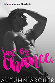 Just by Chance: A Hot Fling to Forever Romance by [Autumn Archer]