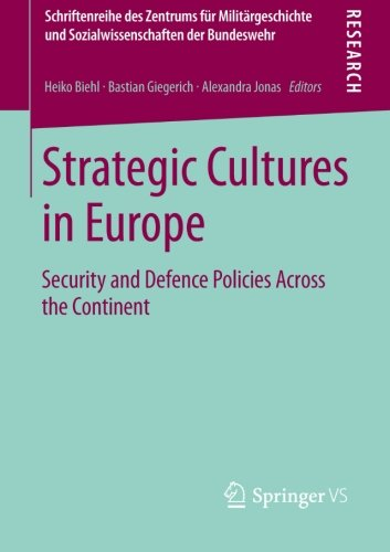 Strategic Cultures in Europe: Security and Defence Policies Across the Continent (Schriftenreihe des Zentrums fuer Militaergeschichte und Sozialwissenschaften der Bundeswehr)