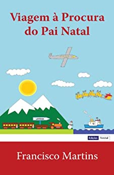 Viagem à Procura do Pai Natal (Portuguese Edition) by [Francisco Martins]