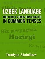 Uzbek Language: 100 Uzbek Verbs Conjugated in Common Tenses