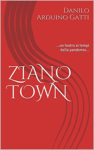 ZIANO TOWN: ...un teatro ai tempi della pandemia... (VISIONI Vol. 1) (Italian Edition)
