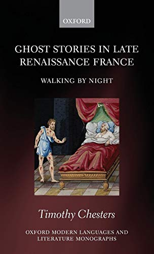 Ghost Stories in Late Renaissance France: Walking by Night (Oxford Modern Languages and Literature Monographs)
