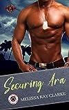 Securing Ara (Special Forces: Operation Alpha) (Team Cerberus Book 6)