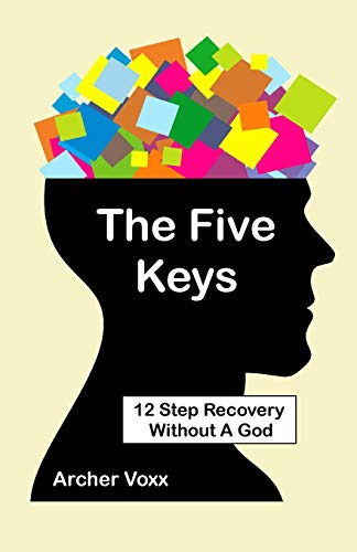 The Five Keys: 12 Step Recovery Without A God