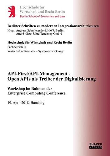 API-First/API-Management - Open APIs als Treiber der Digitalisierung: Workshop im Rahmen der Enterprise Computing Conference, 19. April 2018, Hamburg ... zu modernen Integrationsarchitekturen)