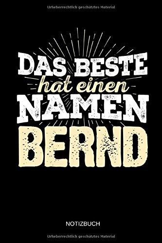Das Beste hat einen Namen - Bernd: Bernd - Lustiges Männer Namen Notizbuch (liniert). Tolle Vatertag, Namenstag, Weihnachts & Geburtstags Geschenk Idee.