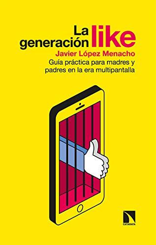 La generación Like: Guía práctica para madres y padres en la era multipantalla: 812 (Mayor)
