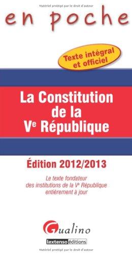La Constitution de la Ve République : Le texte fondateur des institutions de la Ve République entièrement à jour