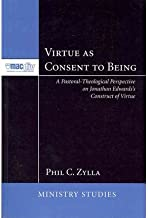 Virtue as Consent to Being: A Pastoral-Theological Perspective on Jonathan Edwards's Construct of Virtue (McMaster Ministry Studies) (Paperback) - Common