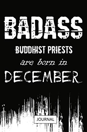 Badass Buddhist Priests are born in December Journal: Birthday Or Christmas Gift   Lined Notebook Gift for Women And Men Born inDecember   Lovely Personalised Journal   (110 Pages, 6x9)