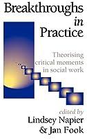 Breakthroughs in Practice: Theorising Critical Moments in Social Work